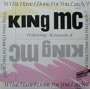 King MC Feat. Screamin' K - What Have I Done For You Lately ? ( Rapp )