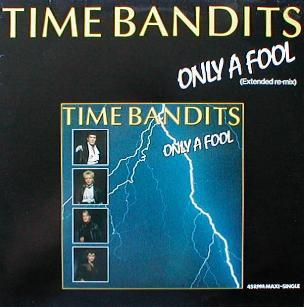 Time Bandits - Only A Fool ( Extended Re-Mix )