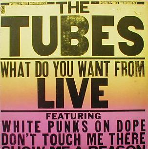 Tubes, The - What Do You Want From Live
