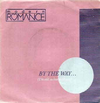 Modern Romance - By The Way.... ( I'm Still In Love With You )