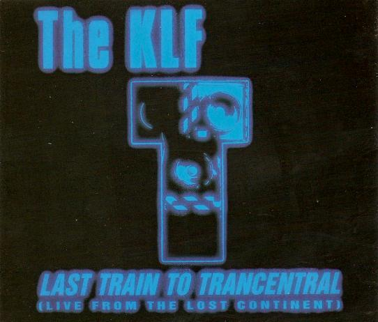 KLF, The - Last Train To Trancentral ( Live From The Lost Continent )