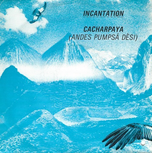 Incantation - Cacharpaya ( Andes Pumpsá Dèsi )